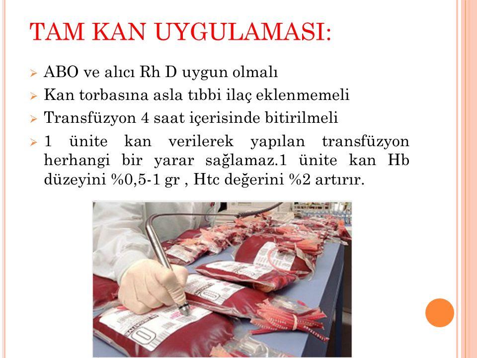 TAM KAN UYGULAMASI:  ABO ve alıcı Rh D uygun olmalı  Kan torbasına asla tıbbi ilaç eklenmemeli  Transfüzyon 4 saat içerisinde bitirilmeli  1 ünite