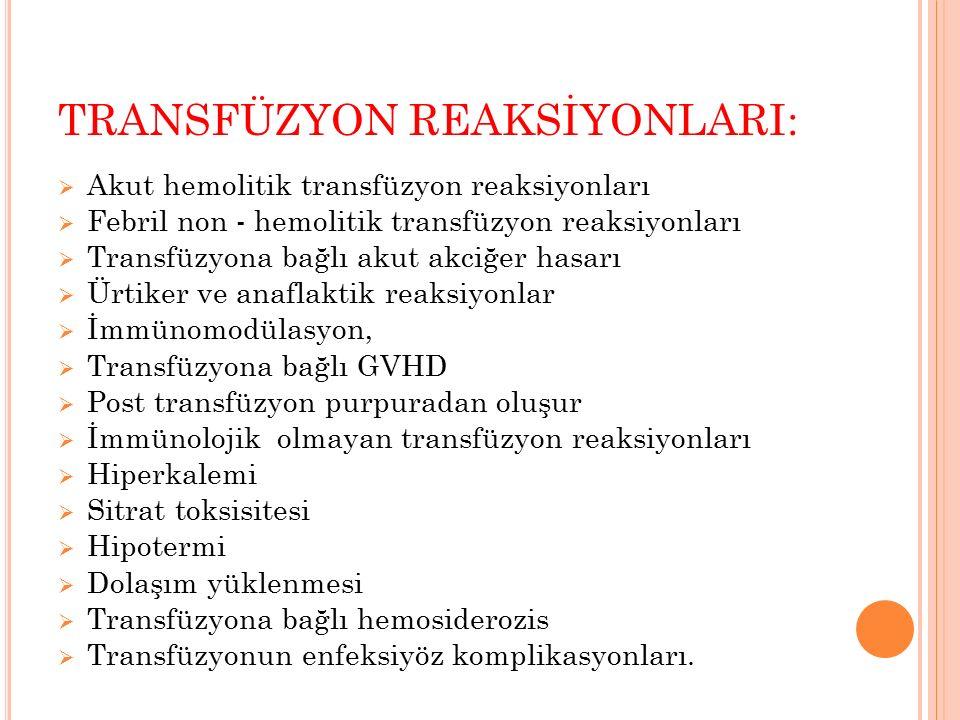TRANSFÜZYON REAKSİYONLARI:  Akut hemolitik transfüzyon reaksiyonları  Febril non - hemolitik transfüzyon reaksiyonları  Transfüzyona bağlı akut akc