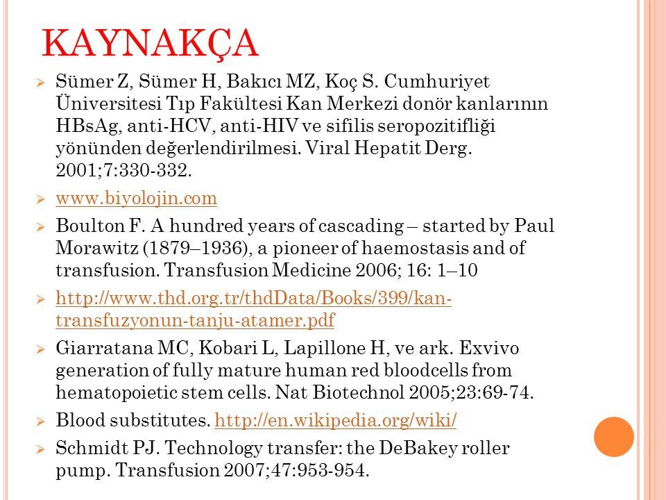 KAYNAKÇA  Sümer Z, Sümer H, Bakıcı MZ, Koç S. Cumhuriyet Üniversitesi Tıp Fakültesi Kan Merkezi donör kanlarının HBsAg, anti-HCV, anti-HIV ve sifilis