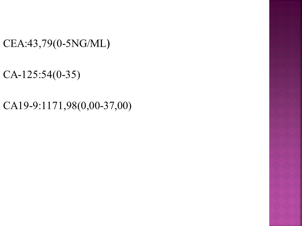 CEA:43,79(0-5NG/ML ) CA-125:54(0-35) CA19-9:1171,98(0,00-37,00)