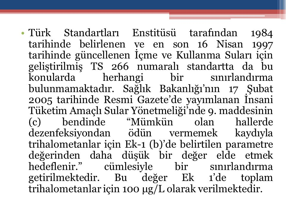 Türk Standartları Enstitüsü tarafından 1984 tarihinde belirlenen ve en son 16 Nisan 1997 tarihinde güncellenen İçme ve Kullanma Suları için geliştiril