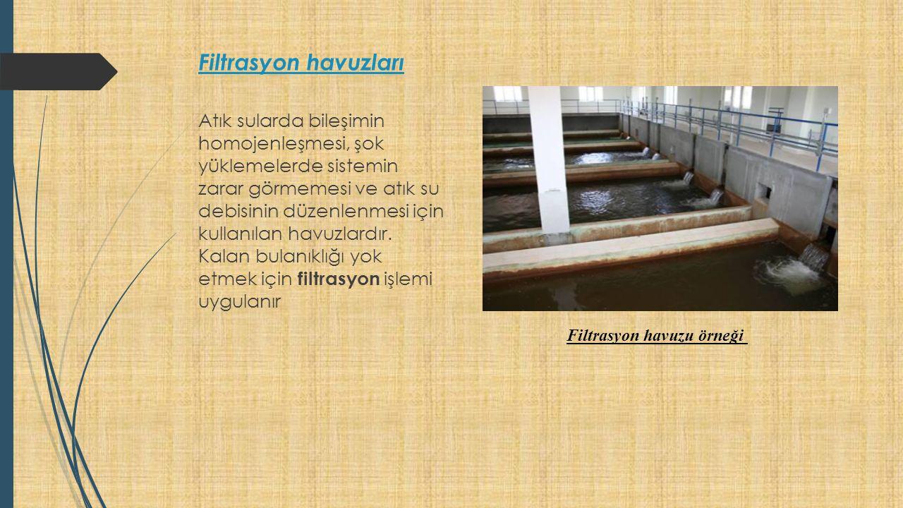 Filtrasyon havuzları Atık sularda bileşimin homojenleşmesi, şok yüklemelerde sistemin zarar görmemesi ve atık su debisinin düzenlenmesi için kullanılan havuzlardır.