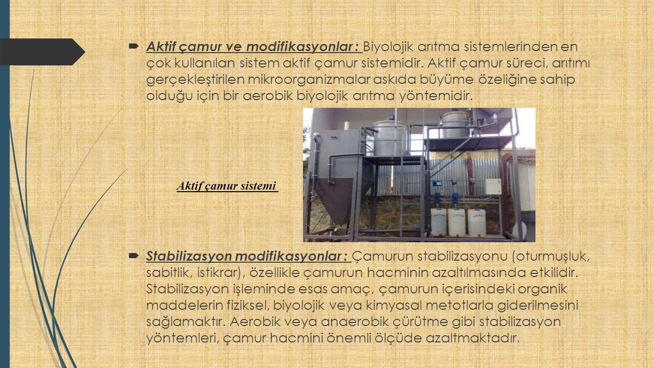  Aktif çamur ve modifikasyonlar : Biyolojik arıtma sistemlerinden en çok kullanılan sistem aktif çamur sistemidir.