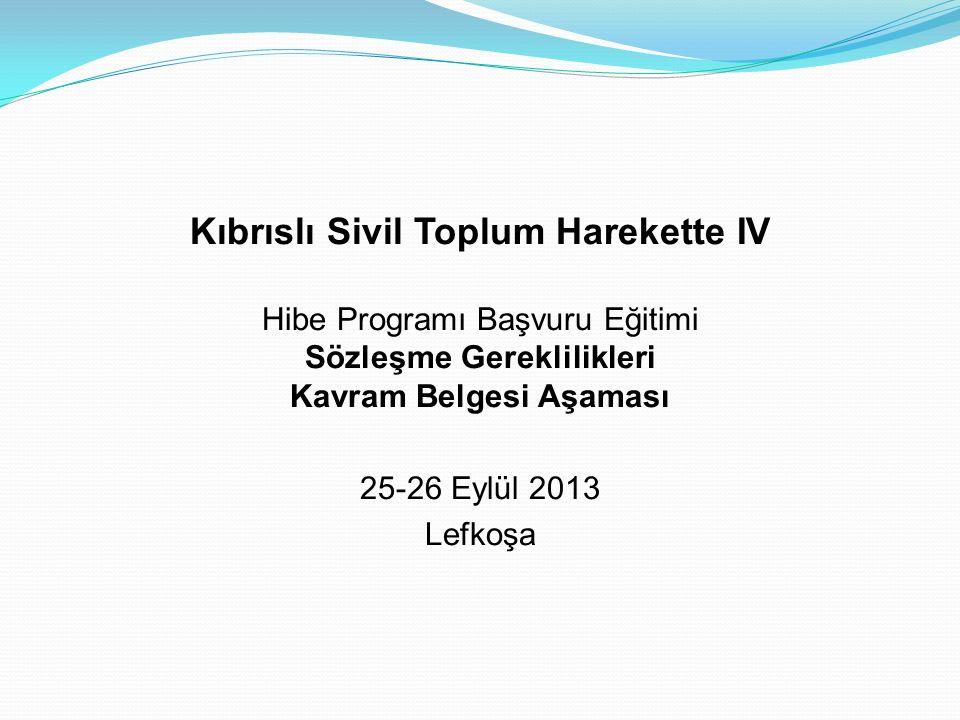 Kıbrıslı Sivil Toplum Harekette IV Hibe Programı Başvuru Eğitimi Sözleşme Gereklilikleri Kavram Belgesi Aşaması 25-26 Eylül 2013 Lefkoşa