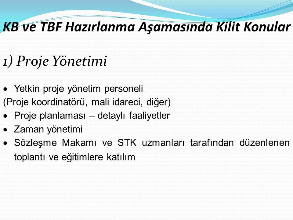 KB ve TBF Hazırlanma Aşamasında Kilit Konular 1) Proje Yönetimi  Yetkin proje yönetim personeli (Proje koordinatörü, mali idareci, diğer)  Proje planlaması – detaylı faaliyetler  Zaman yönetimi  Sözleşme Makamı ve STK uzmanları tarafından düzenlenen toplantı ve eğitimlere katılım