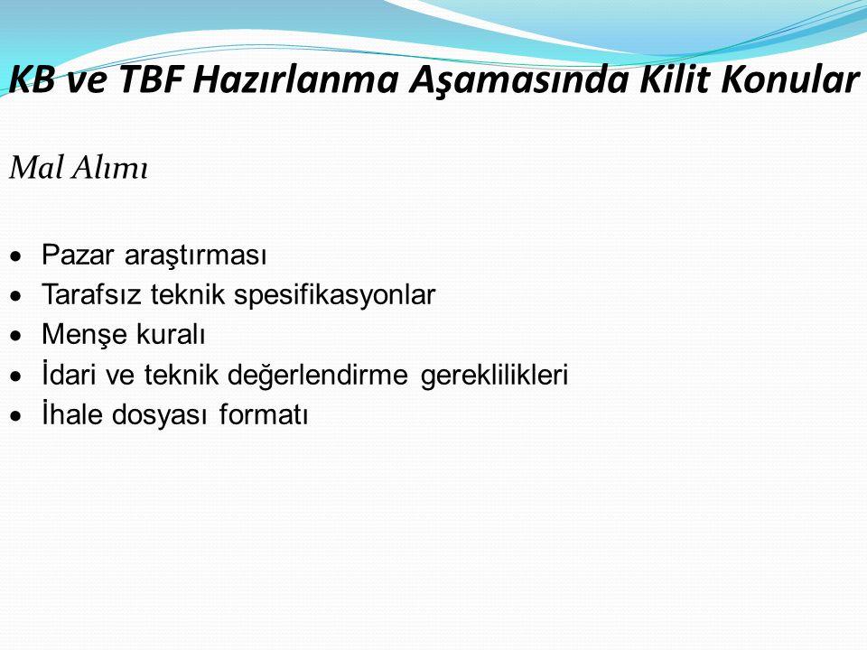 KB ve TBF Hazırlanma Aşamasında Kilit Konular Mal Alımı  Pazar araştırması  Tarafsız teknik spesifikasyonlar  Menşe kuralı  İdari ve teknik değerlendirme gereklilikleri  İhale dosyası formatı