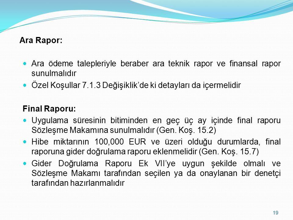 Ara Rapor: Ara ödeme talepleriyle beraber ara teknik rapor ve finansal rapor sunulmalıdır Özel Koşullar 7.1.3 Değişiklik'de ki detayları da içermelidir Final Raporu: Uygulama süresinin bitiminden en geç üç ay içinde final raporu Sözleşme Makamına sunulmalıdır (Gen.