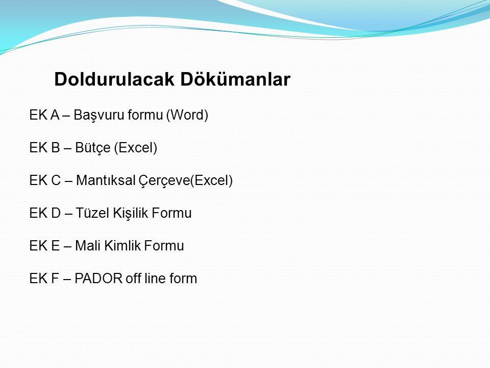 Doldurulacak Dökümanlar EK A – Başvuru formu (Word) EK B – Bütçe (Excel) EK C – Mantıksal Çerçeve(Excel) EK D – Tüzel Kişilik Formu EK E – Mali Kimlik Formu EK F – PADOR off line form
