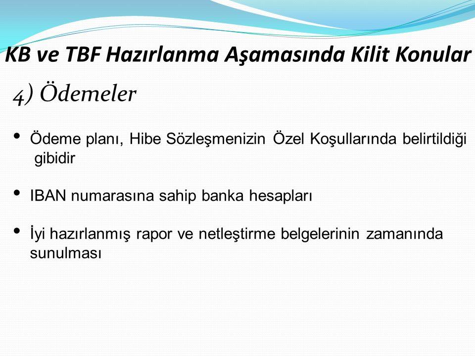 KB ve TBF Hazırlanma Aşamasında Kilit Konular 4) Ödemeler Ödeme planı, Hibe Sözleşmenizin Özel Koşullarında belirtildiği gibidir IBAN numarasına sahip banka hesapları İyi hazırlanmış rapor ve netleştirme belgelerinin zamanında sunulması