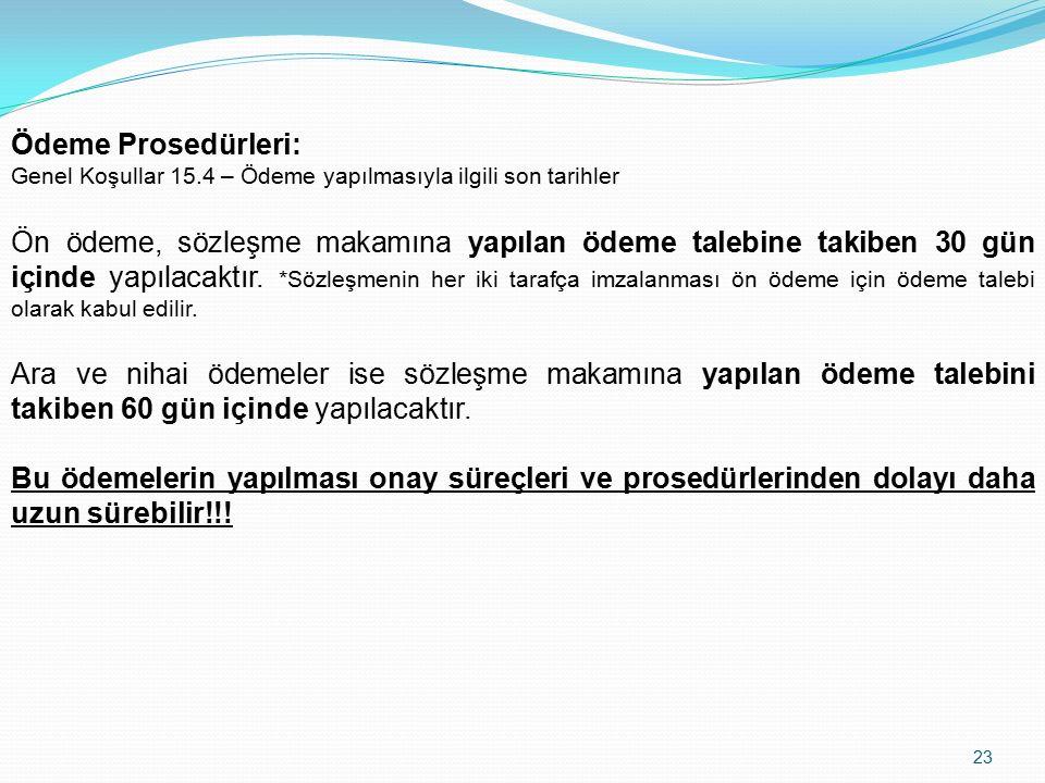 23 Ödeme Prosedürleri: Genel Koşullar 15.4 – Ödeme yapılmasıyla ilgili son tarihler Ön ödeme, sözleşme makamına yapılan ödeme talebine takiben 30 gün içinde yapılacaktır.