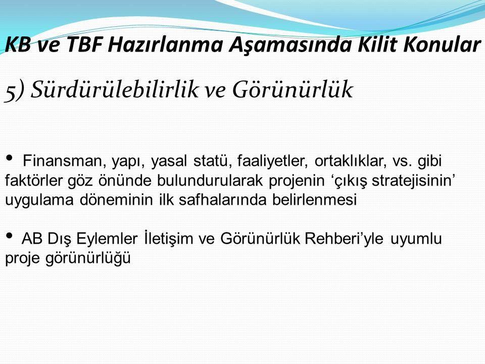 KB ve TBF Hazırlanma Aşamasında Kilit Konular 5) Sürdürülebilirlik ve Görünürlük Finansman, yapı, yasal statü, faaliyetler, ortaklıklar, vs.