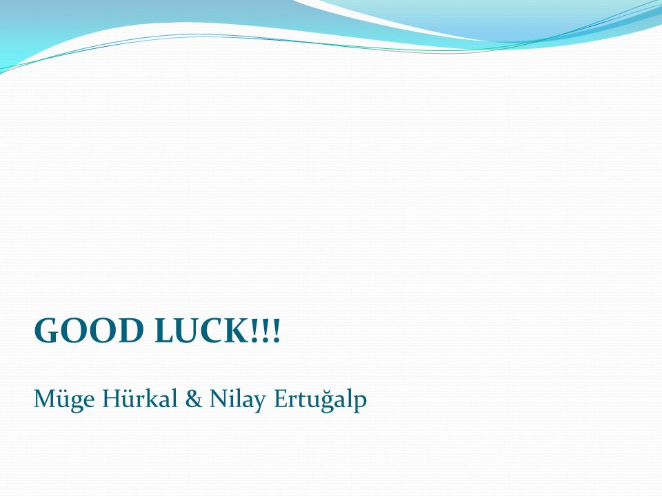 GOOD LUCK!!! Müge Hürkal & Nilay Ertuğalp