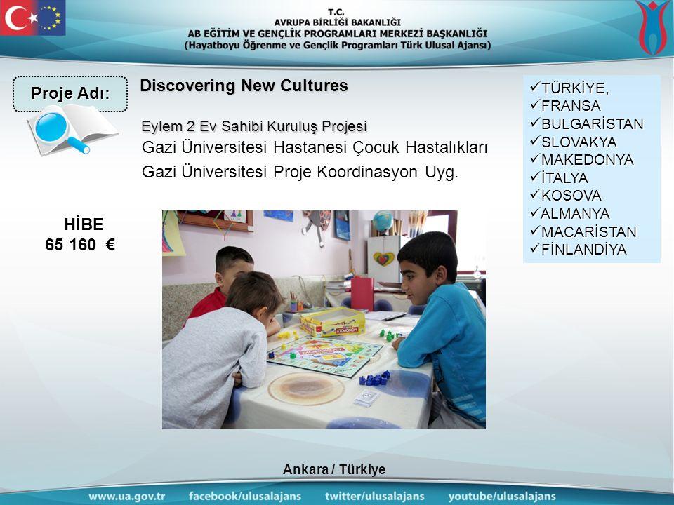 Ankara / Türkiye Discovering New Cultures Gazi Üniversitesi Hastanesi Çocuk Hastalıkları Gazi Üniversitesi Proje Koordinasyon Uyg.