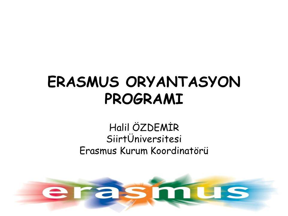 ERASMUS ORYANTASYON PROGRAMI Halil ÖZDEMİR SiirtÜniversitesi Erasmus Kurum Koordinatörü