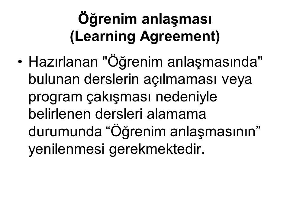 Öğrenim anlaşması (Learning Agreement) Hazırlanan Öğrenim anlaşmasında bulunan derslerin açılmaması veya program çakışması nedeniyle belirlenen dersleri alamama durumunda Öğrenim anlaşmasının yenilenmesi gerekmektedir.