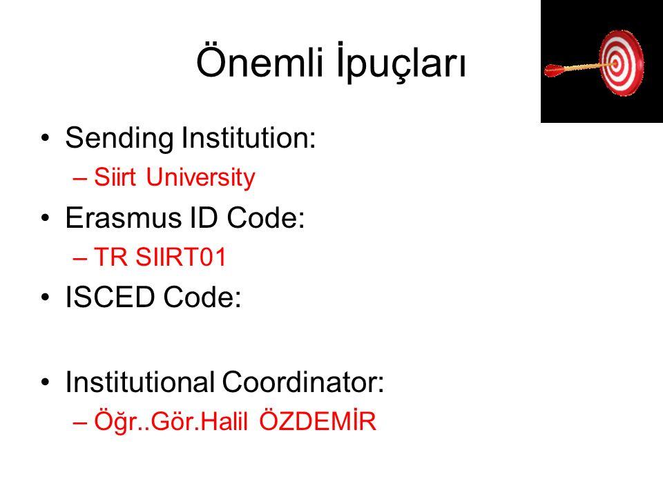 Önemli İpuçları Sending Institution: –Siirt University Erasmus ID Code: –TR SIIRT01 ISCED Code: Institutional Coordinator: –Öğr..Gör.Halil ÖZDEMİR