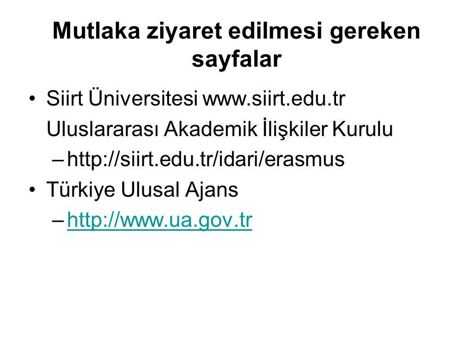 Mutlaka ziyaret edilmesi gereken sayfalar Siirt Üniversitesi www.siirt.edu.tr Uluslararası Akademik İlişkiler Kurulu –http://siirt.edu.tr/idari/erasmus Türkiye Ulusal Ajans –http://www.ua.gov.trhttp://www.ua.gov.tr
