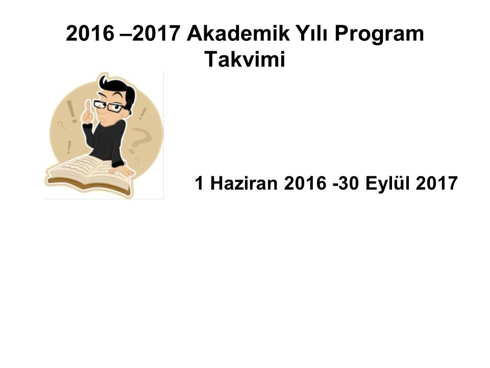 2016 –2017 Akademik Yılı Program Takvimi 1 Haziran 2016 -30 Eylül 2017