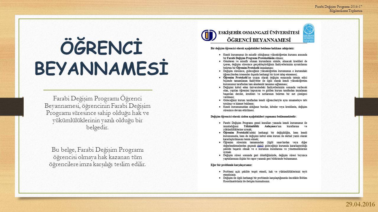 ÖĞRENCİ BEYANNAMESİ Farabi Değişim Programı Öğrenci Beyannamesi, öğrencinin Farabi Değişim Programı süresince sahip olduğu hak ve yükümlülüklerinin yazılı olduğu bir belgedir.