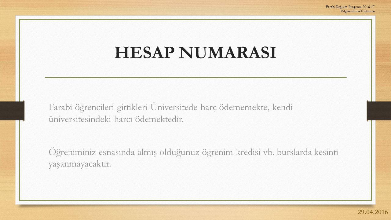 HESAP NUMARASI Farabi öğrencileri gittikleri Üniversitede harç ödememekte, kendi üniversitesindeki harcı ödemektedir.