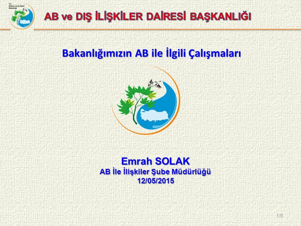 1/8 Bakanlığımızın AB ile İlgili Çalışmaları Emrah SOLAK AB İle İlişkiler Şube Müdürlüğü 12/05/2015