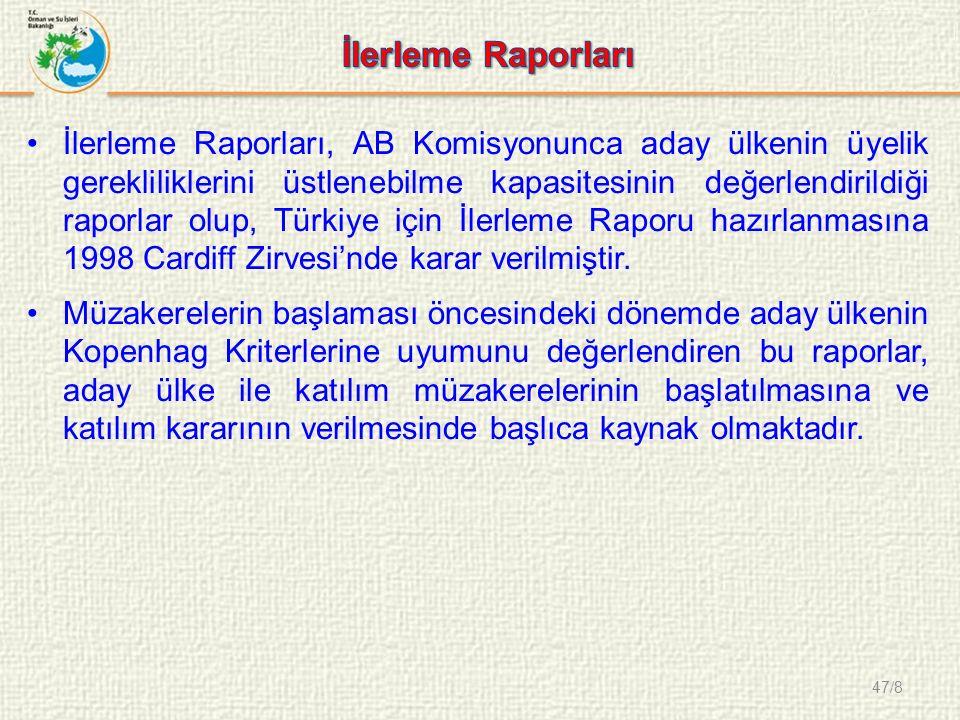 47/8 İlerleme Raporları, AB Komisyonunca aday ülkenin üyelik gerekliliklerini üstlenebilme kapasitesinin değerlendirildiği raporlar olup, Türkiye için İlerleme Raporu hazırlanmasına 1998 Cardiff Zirvesi'nde karar verilmiştir.