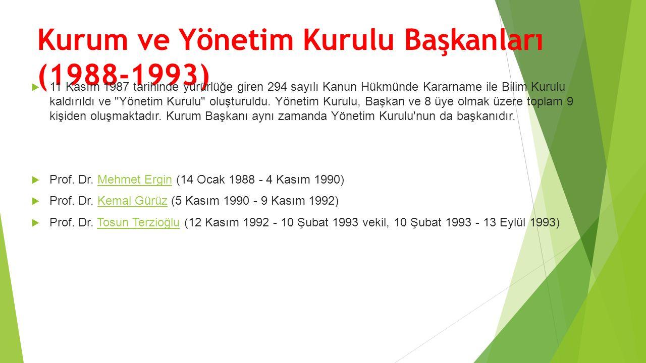 Kurum ve Yönetim Kurulu Başkanları (1988-1993)  11 Kasım 1987 tarihinde yürürlüğe giren 294 sayılı Kanun Hükmünde Kararname ile Bilim Kurulu kaldırıl