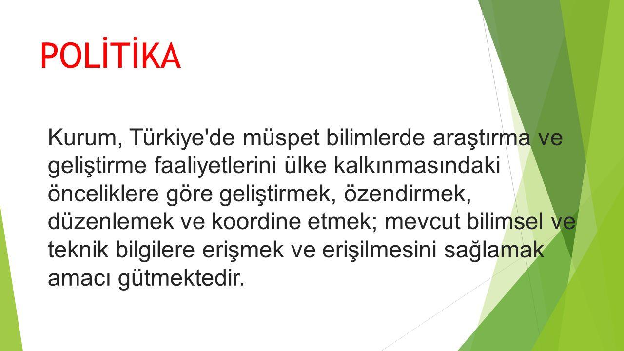 POLİTİKA Kurum, Türkiye'de müspet bilimlerde araştırma ve geliştirme faaliyetlerini ülke kalkınmasındaki önceliklere göre geliştirmek, özendirmek, düz