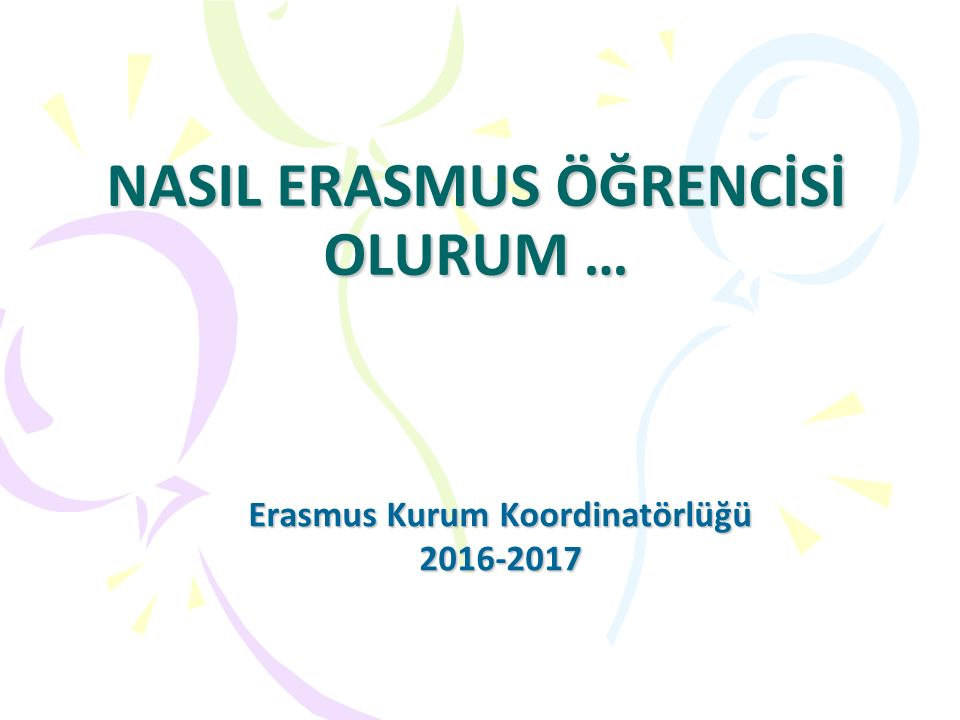 NASIL ERASMUS ÖĞRENCİSİ OLURUM … Erasmus Kurum Koordinatörlüğü 2016-2017
