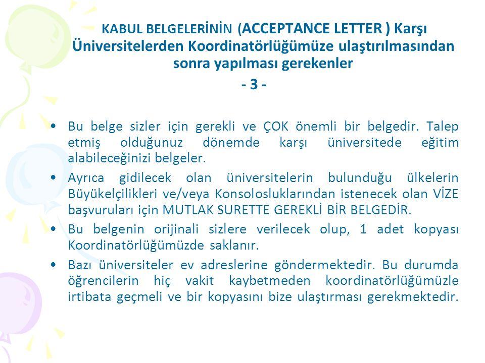 KABUL BELGELERİNİN ( ACCEPTANCE LETTER ) Karşı Üniversitelerden Koordinatörlüğümüze ulaştırılmasından sonra yapılması gerekenler - 3 - Bu belge sizler için gerekli ve ÇOK önemli bir belgedir.
