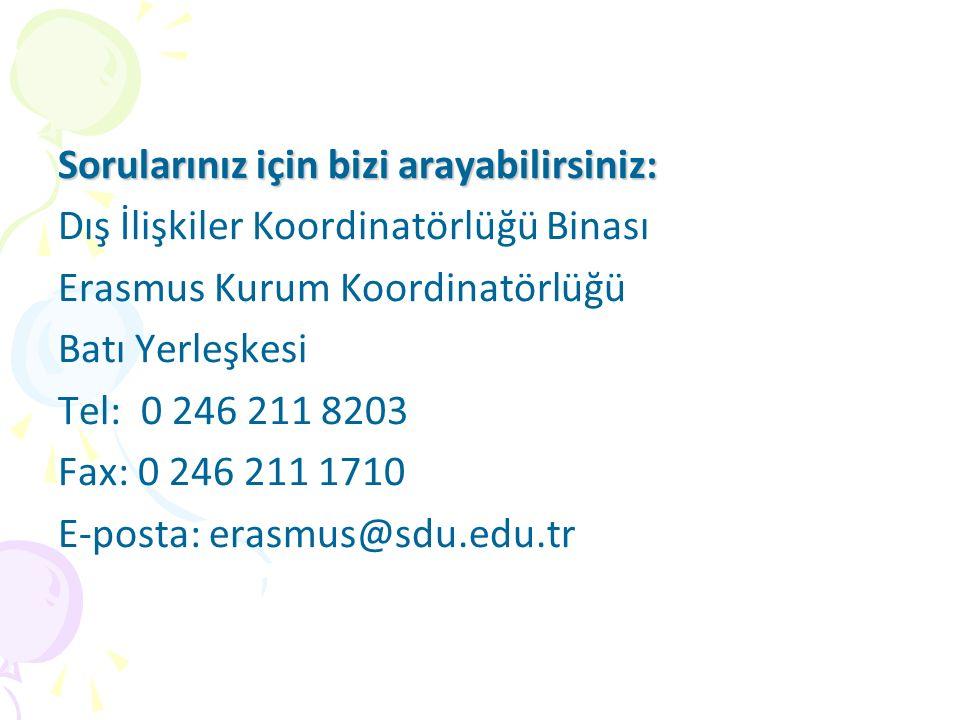 Sorularınız için bizi arayabilirsiniz: Dış İlişkiler Koordinatörlüğü Binası Erasmus Kurum Koordinatörlüğü Batı Yerleşkesi Tel: 0 246 211 8203 Fax: 0 246 211 1710 E-posta: erasmus@sdu.edu.tr
