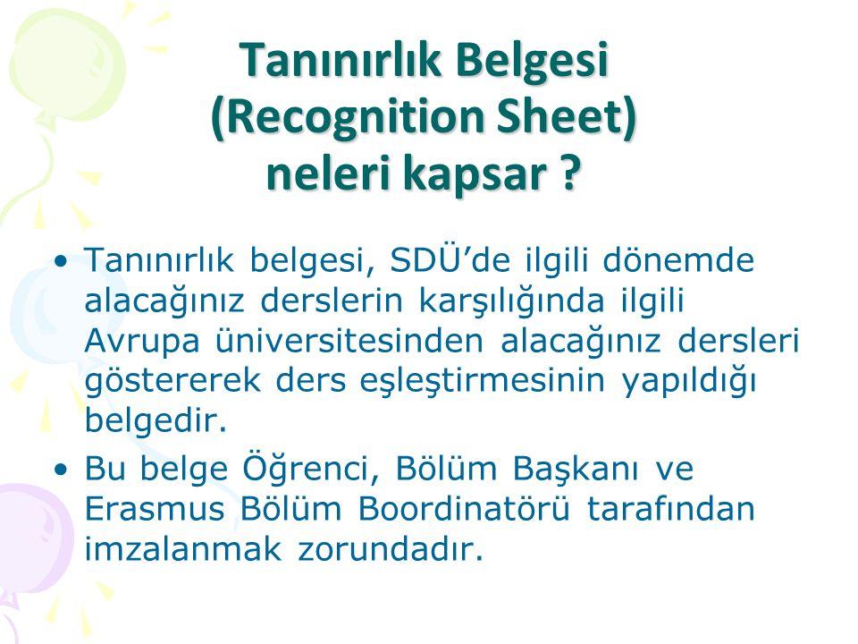 Tanınırlık Belgesi (Recognition Sheet) neleri kapsar ? Tanınırlık belgesi, SDÜ'de ilgili dönemde alacağınız derslerin karşılığında ilgili Avrupa ünive