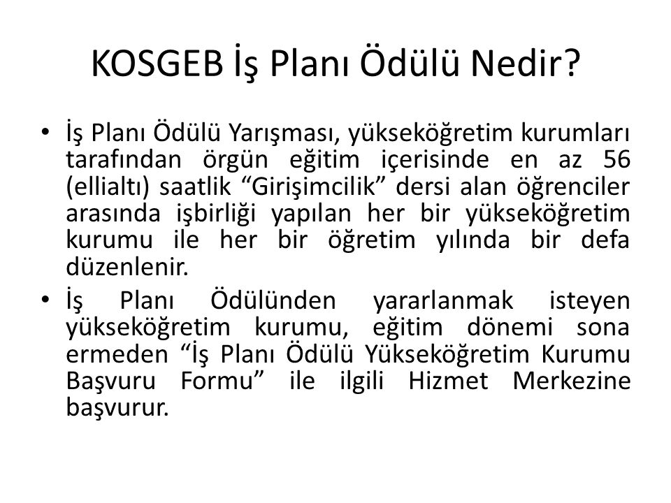 Yükseköğretim Kurumu en başarılı bulduğu 6 iş planını KOSGEB e gönderir ve bu iş planları kurulda değerlendirilir.