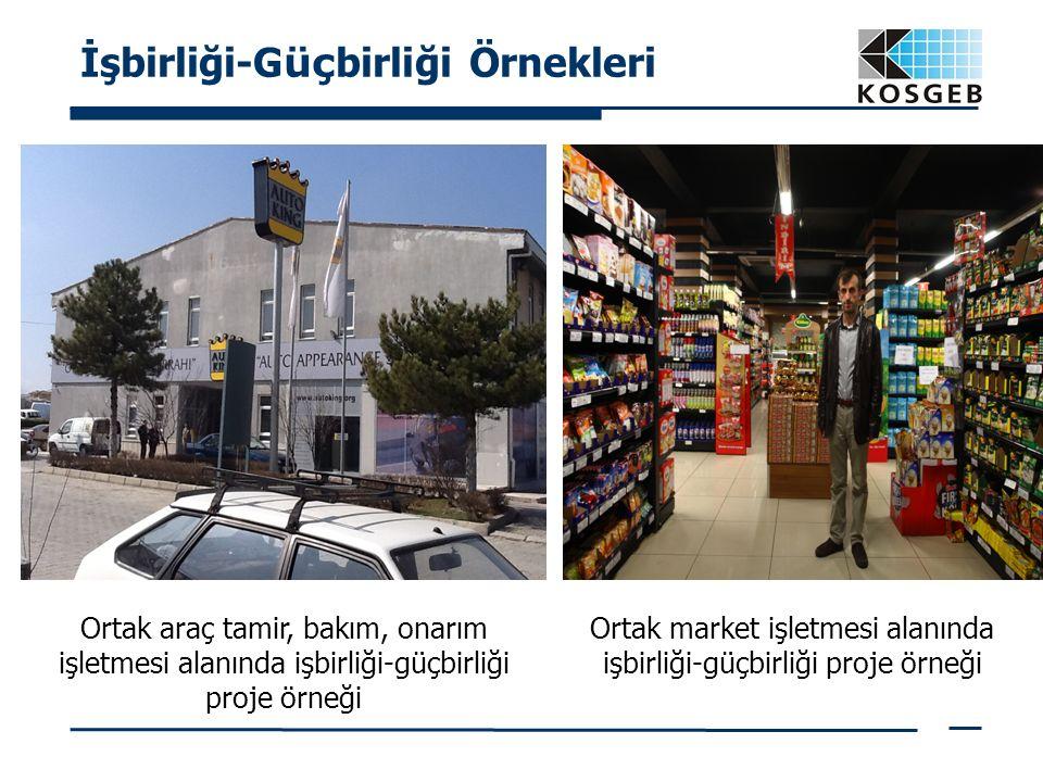İşbirliği-G üç birliği Örnekleri Ortak araç tamir, bakım, onarım işletmesi alanında işbirliği-güçbirliği proje örneği Ortak market işletmesi alanında işbirliği-güçbirliği proje örneği