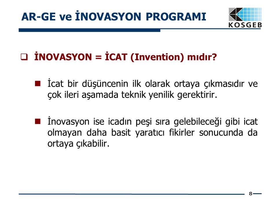 8  İNOVASYON = İCAT (Invention) mıdır? İcat bir düşüncenin ilk olarak ortaya çıkmasıdır ve çok ileri aşamada teknik yenilik gerektirir. İnovasyon ise