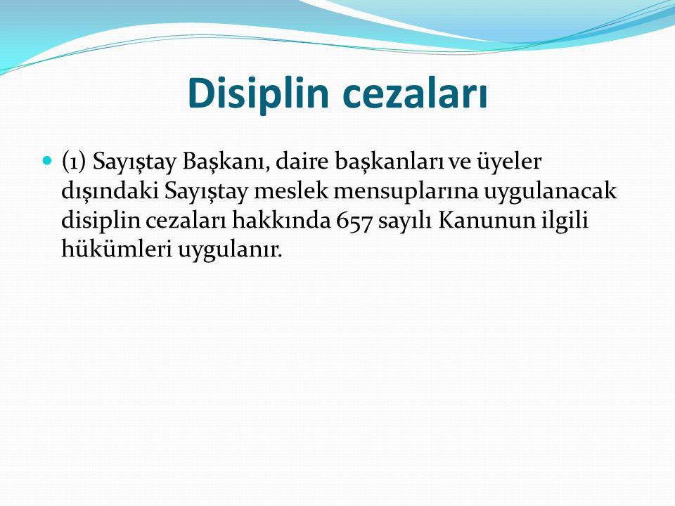 Disiplin cezaları (1) Sayıştay Başkanı, daire başkanları ve üyeler dışındaki Sayıştay meslek mensuplarına uygulanacak disiplin cezaları hakkında 657 sayılı Kanunun ilgili hükümleri uygulanır.