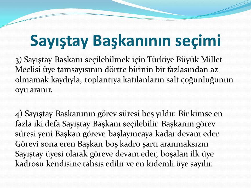 Sayıştay Başkanının seçimi 3) Sayıştay Başkanı seçilebilmek için Türkiye Büyük Millet Meclisi üye tamsayısının dörtte birinin bir fazlasından az olmamak kaydıyla, toplantıya katılanların salt çoğunluğunun oyu aranır.