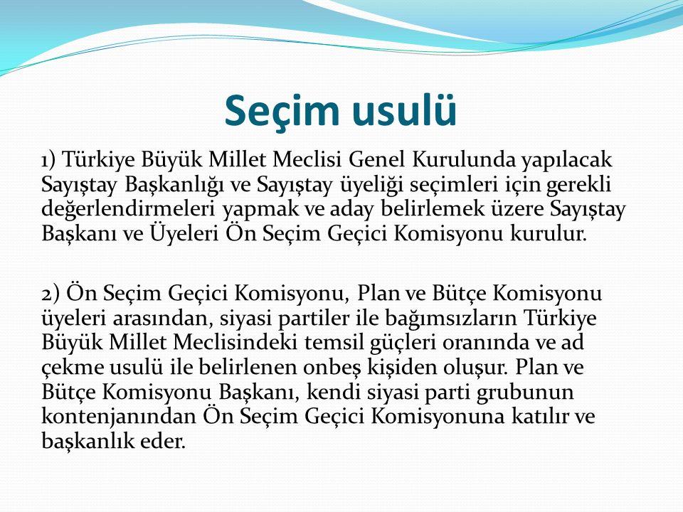 Seçim usulü 1) Türkiye Büyük Millet Meclisi Genel Kurulunda yapılacak Sayıştay Başkanlığı ve Sayıştay üyeliği seçimleri için gerekli değerlendirmeleri yapmak ve aday belirlemek üzere Sayıştay Başkanı ve Üyeleri Ön Seçim Geçici Komisyonu kurulur.