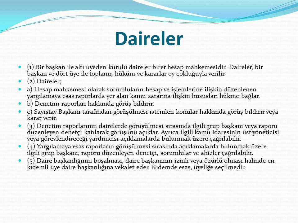Daireler (1) Bir başkan ile altı üyeden kurulu daireler birer hesap mahkemesidir.