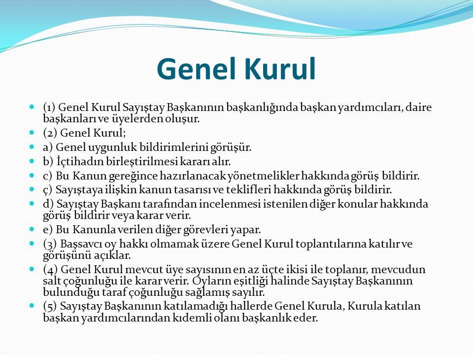 Genel Kurul (1) Genel Kurul Sayıştay Başkanının başkanlığında başkan yardımcıları, daire başkanları ve üyelerden oluşur.
