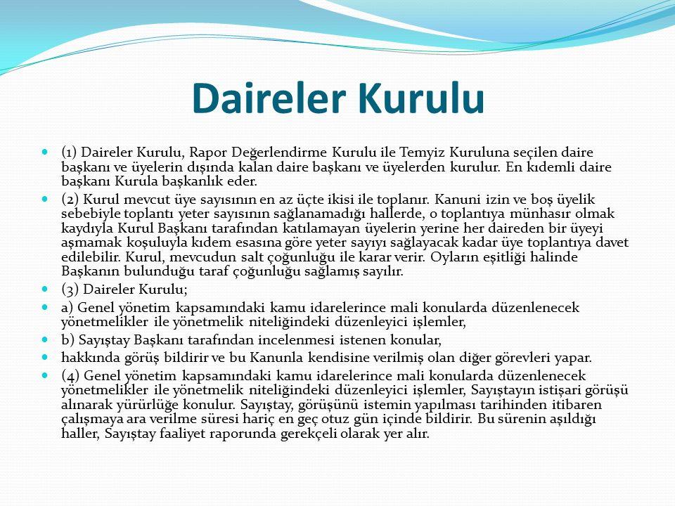 Daireler Kurulu (1) Daireler Kurulu, Rapor Değerlendirme Kurulu ile Temyiz Kuruluna seçilen daire başkanı ve üyelerin dışında kalan daire başkanı ve üyelerden kurulur.