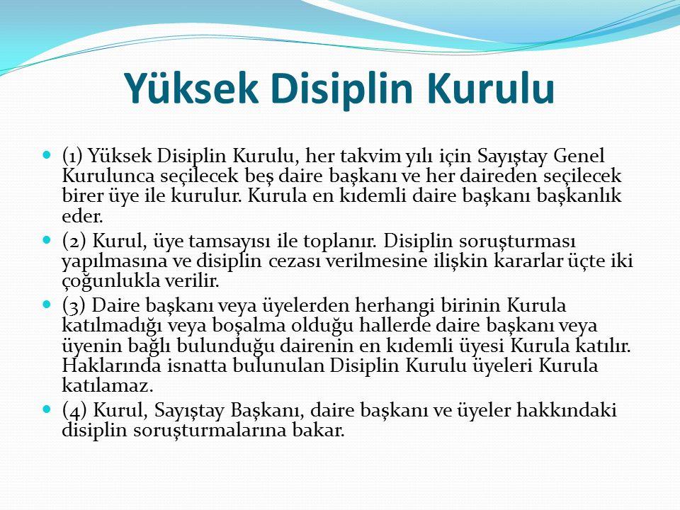 Yüksek Disiplin Kurulu (1) Yüksek Disiplin Kurulu, her takvim yılı için Sayıştay Genel Kurulunca seçilecek beş daire başkanı ve her daireden seçilecek birer üye ile kurulur.