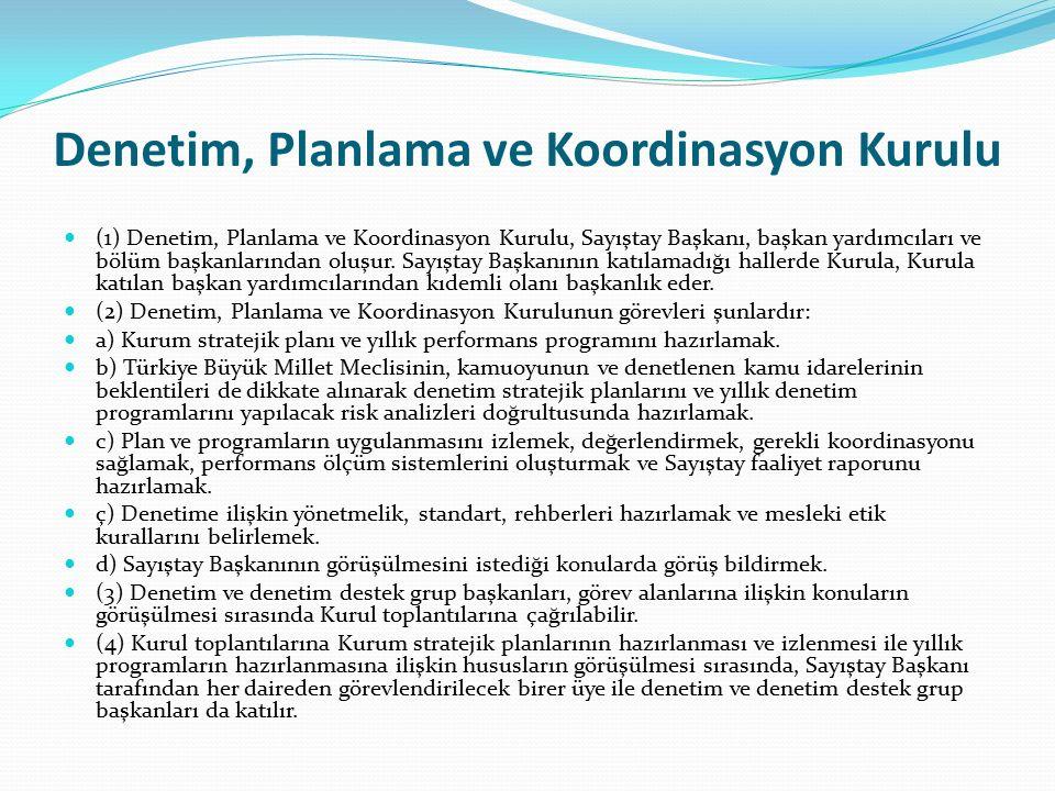Denetim, Planlama ve Koordinasyon Kurulu (1) Denetim, Planlama ve Koordinasyon Kurulu, Sayıştay Başkanı, başkan yardımcıları ve bölüm başkanlarından oluşur.
