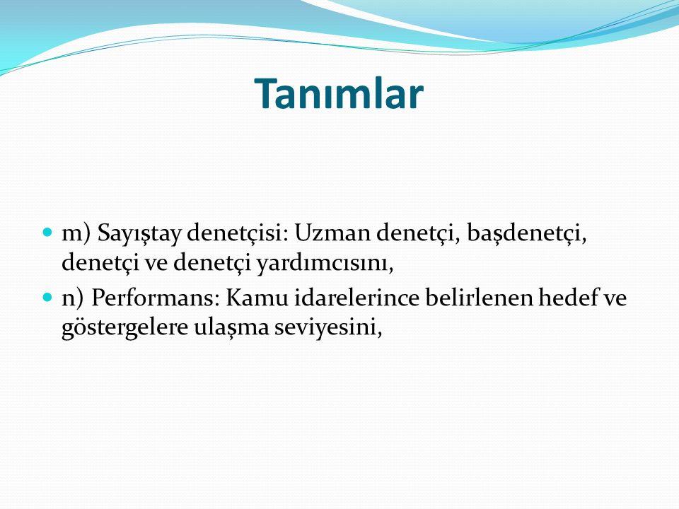 Denetimin amacı 1) Denetim; a) Bütçe hakkının gereği olarak kamu idarelerinin faaliyet sonuçları hakkında Türkiye Büyük Millet Meclisine ve kamuoyuna güvenilir ve yeterli bilgi sunulması, b) Kamu mali yönetiminin hukuka uygun olarak yürütülmesi ve kamu kaynaklarının korunması, c) Kamu idarelerinin performansının değerlendirilmesi, ç) Hesap verme sorumluluğu ve mali saydamlığın yerleştirilmesi ve yaygınlaştırılması, amacıyla gerçekleştirilir.