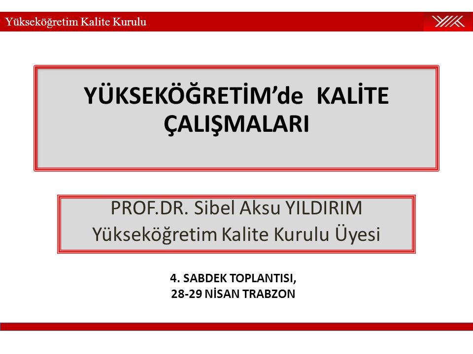 Yükseköğretim Kalite Kurulu YÜKSEKÖĞRETİM'de KALİTE ÇALIŞMALARI PROF.DR. Sibel Aksu YILDIRIM Yükseköğretim Kalite Kurulu Üyesi 4. SABDEK TOPLANTISI, 2
