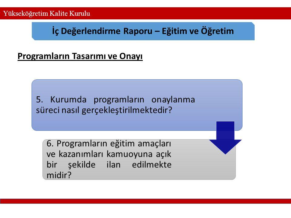 Yükseköğretim Kalite Kurulu İç Değerlendirme Raporu – Eğitim ve Öğretim 5. Kurumda programların onaylanma süreci nasıl gerçekleştirilmektedir? 6. Prog