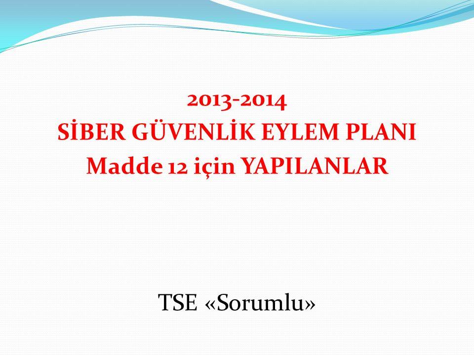 2013-2014 SİBER GÜVENLİK EYLEM PLANI Madde 12 için YAPILANLAR TSE «Sorumlu»