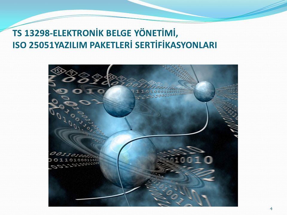 TS 13298-ELEKTRONİK BELGE YÖNETİMİ, ISO 25051YAZILIM PAKETLERİ SERTİFİKASYONLARI 4