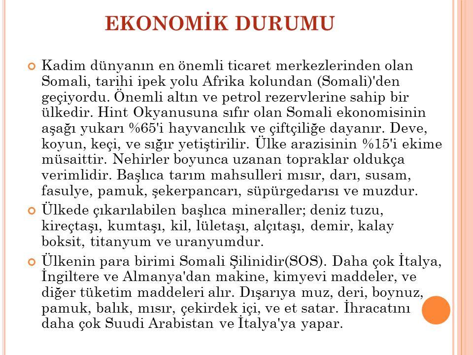 EKONOMİK DURUMU Kadim dünyanın en önemli ticaret merkezlerinden olan Somali, tarihi ipek yolu Afrika kolundan (Somali)'den geçiyordu. Önemli altın ve