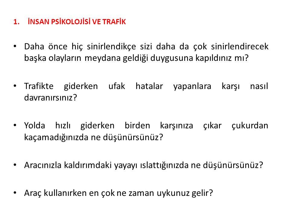1.İNSAN PSİKOLOJİSİ VE TRAFİK 1.2.